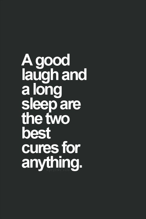 Laughter & Sleep- Cure alls