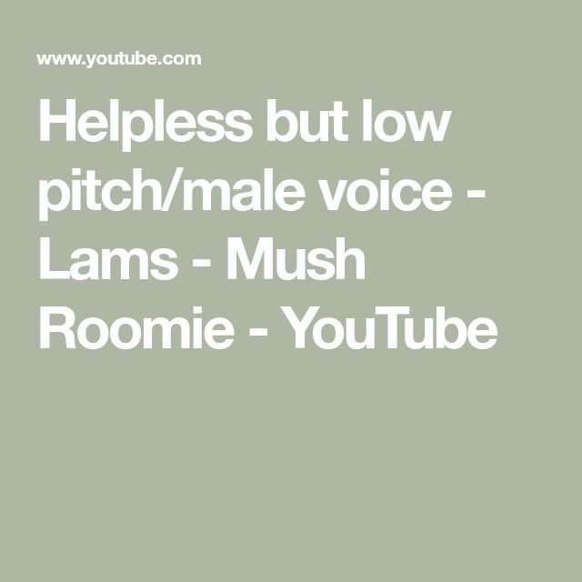 Helpless but low pitch/male voice - Lams - Mush Roomie - YouTube