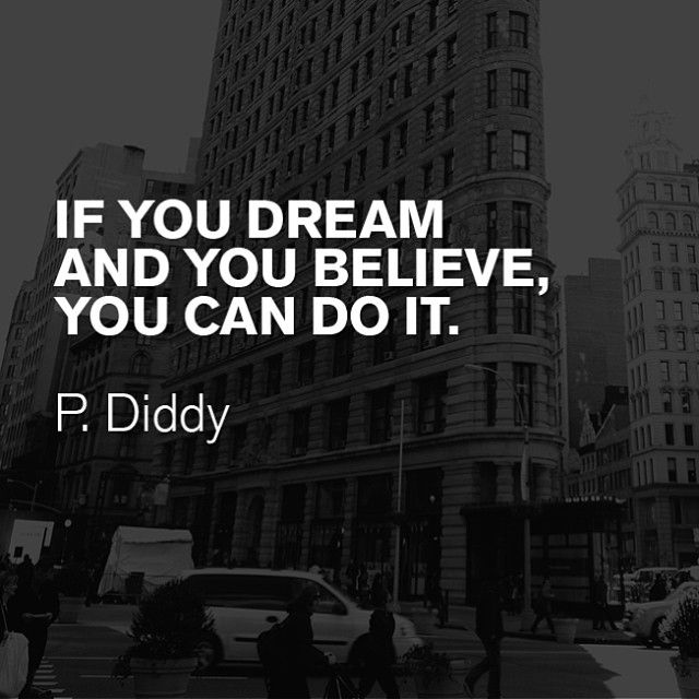 I've had two dreams about Diddy and both dreams had to do with hustling and ambition. It's a sign that I'm going to be successful! -PM