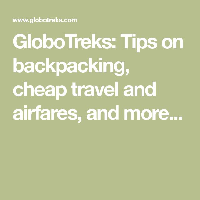 GloboTreks: Tips on backpacking, cheap travel and airfares, and more...