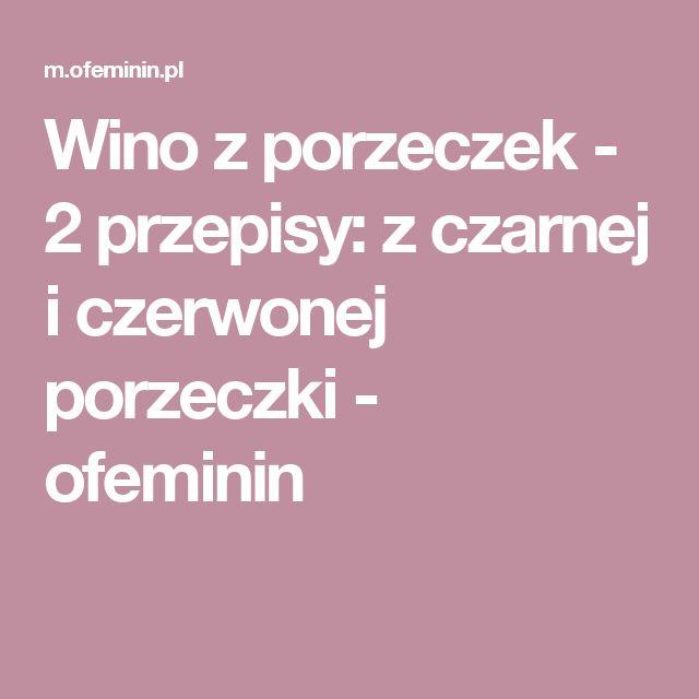 Wino z porzeczek - 2 przepisy: z czarnej i czerwonej porzeczki - ofeminin