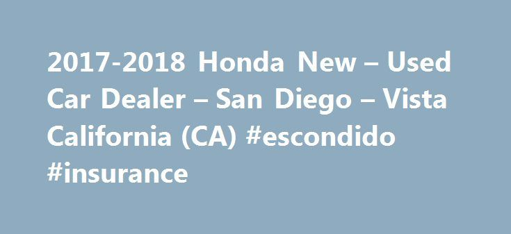 2017-2018 Honda New – Used Car Dealer – San Diego – Vista California (CA) #escondido #insurance http://nevada.nef2.com/2017-2018-honda-new-used-car-dealer-san-diego-vista-california-ca-escondido-insurance/  # About us Welcome to Escondido Honda. As a proud member of Penske Automotive Group, we are dedicated to serving all your automotive needs and providing the best possible customer experience. As one of San Diego's most trusted Honda dealers, Escondido Honda has a full selection of the…