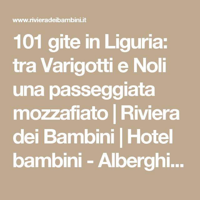 101 gite in Liguria: tra Varigotti e Noli una passeggiata mozzafiato | Riviera dei Bambini | Hotel bambini - Alberghi famiglie - Liguria Hotel famiglia