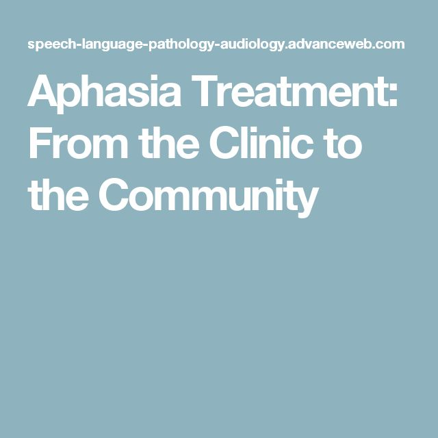 Aphasia Treatment: From the Clinic to the Community