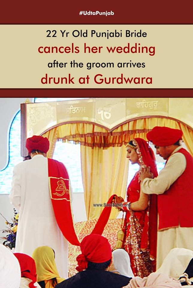 22 Yr Old Punjabi Bride cancels her wedding after the groom arrives drunk at Gurdwara  According to the Tribune, Sunita Singh, a resident of Dinanagar in Punjab, fumed when she saw her would-be-husband arrive in an intoxicated state.  She not only cancelled the wedding but went ahead to report the matter to the nearest police station.