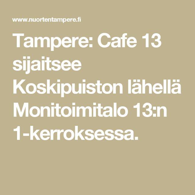 Tampere: Cafe 13 sijaitsee Koskipuiston lähellä Monitoimitalo 13:n 1-kerroksessa. Kahvio tarjoaa opiskelijalle, lapsiperheelle ja etätyöskentelijälle otolliset tilat kahvitteluun ja virkistäytymiseen.