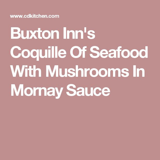 Buxton Inn's Coquille Of Seafood With Mushrooms In Mornay Sauce