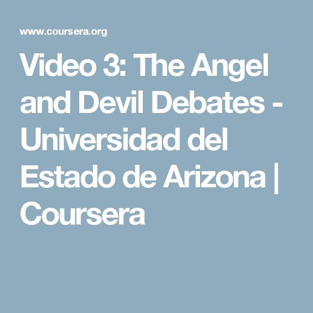 Video 3:  The Angel and Devil Debates - Universidad del Estado de Arizona | Coursera