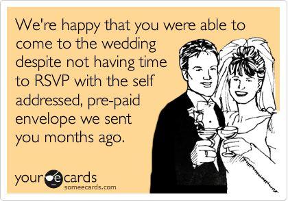 Hahahaha..amazing and soo true!!: The Doors, Pets Peeves, Wedding Plans, Fun Recipe, Wedding Humor, Hard Time, Plans A Wedding, Rsvp, Names Cards
