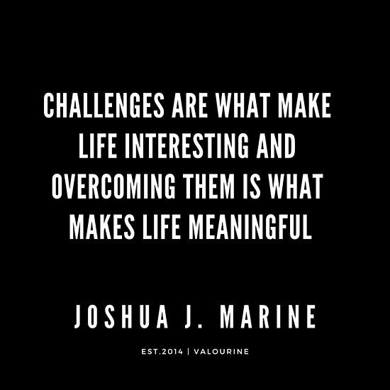 Joshua J.Marine Quote| Challenges are what make life attention-grabbing and overcoming them is what makes life significant | Poster