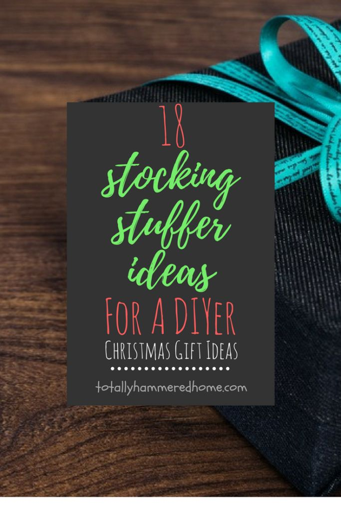 18 Stocking Stuffer Ideas for a DIYer | Christmas Gift Ideas | Totally Hammerd Home