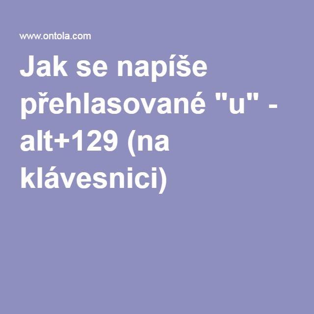 """Jak se napíše přehlasované """"u"""" - alt+129 (na klávesnici)"""