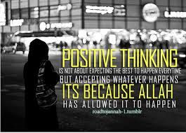 Positive thinking does not mean you are not realistic. It means you trust ALLAH!  https://www.google.com.eg/search?hl=en&site=imghp&tbm=isch&source=hp&biw=1600&bih=799&q=sunday+funday&oq=sunday+&gs_l=img.1.2.0l10.687.2318.0.5414.7.5.0.0.0.0.437.791.0j2j4-1.3.0....0...1ac.1.64.img..4.3.788.EznG2AZ9rKg&utm_content=buffere364d&utm_medium=social&utm_source=pinterest.com&utm_campaign=buffer