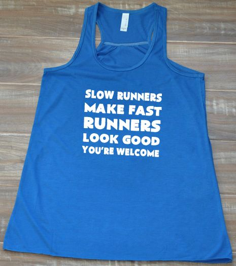 Slow Runners Make Fast Runners Look Good You're Welcome Tank Top - Running Shirts Funny - Running Tank Top Womens