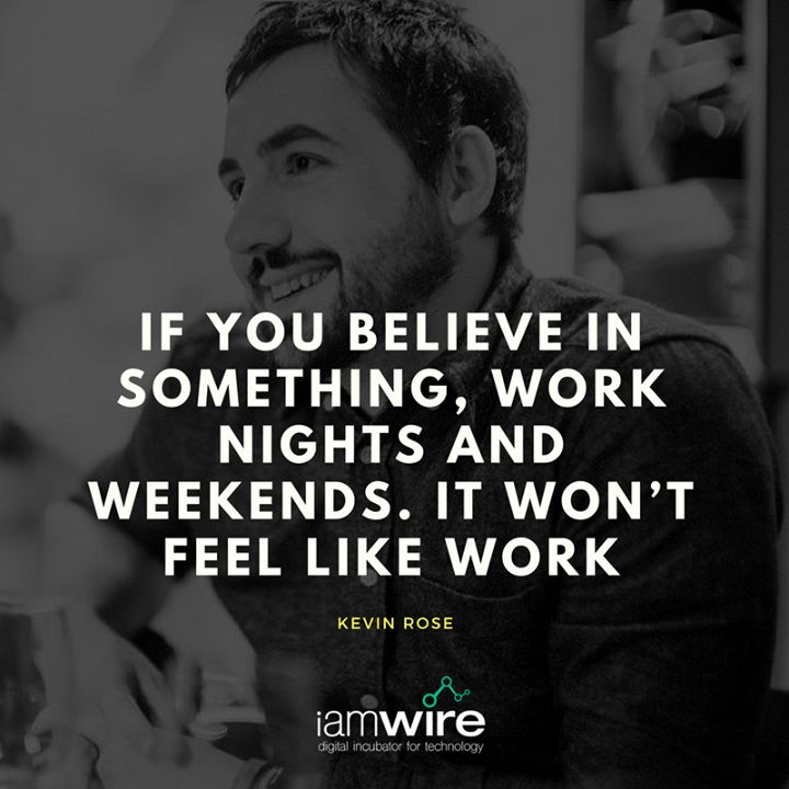 """If you believe in something work nights and weekends it won't feel like work."" - Kevin Rose #Startup"
