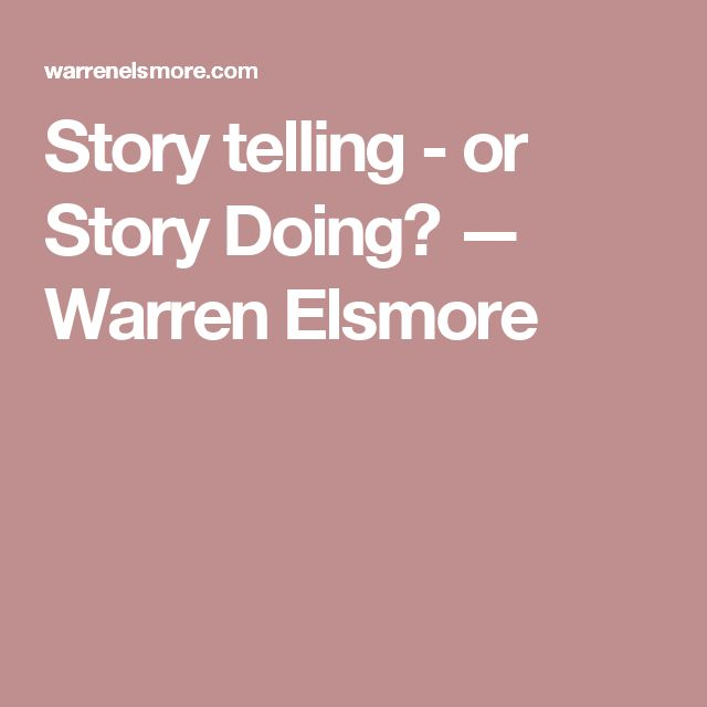 Story telling - or Story Doing? — Warren Elsmore