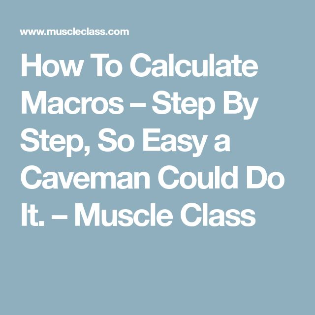 How To Calculate Macros – Step By Step, So Easy a Caveman Could Do It. – Muscle Class
