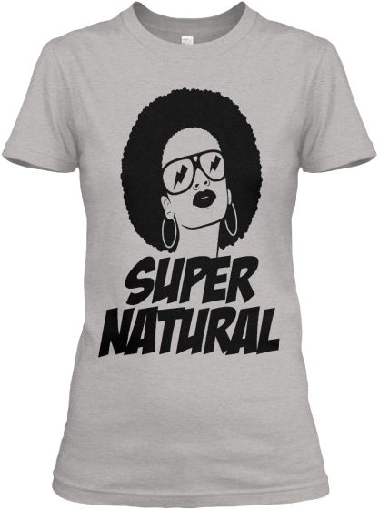 Super Natural Woman | Show your love for your natural hair with this tee. Anyone can be natural, but not everyone can be super natural