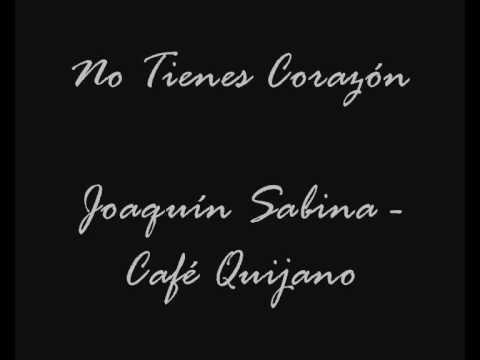 joaquín sabina y café quijano - no tienes corazón