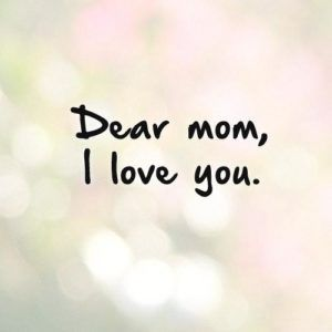 Dear Mom I Love You Quote Wallpapers Images Photos Hd Wallpapers Tumblr  Pinterest Istagram Whatsapp Imo
