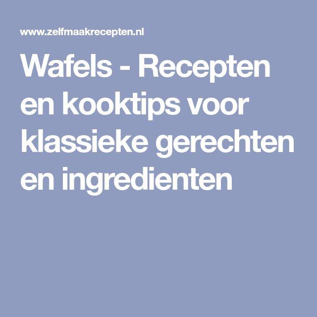 Wafels - Recepten en kooktips voor klassieke gerechten en ingredienten