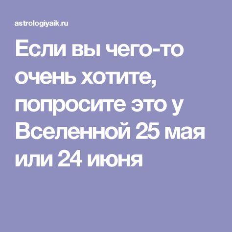 Если вы чего-то очень хотите, попросите это у Вселенной 25 мая или 24 июня
