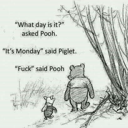 Monday. Pooh.