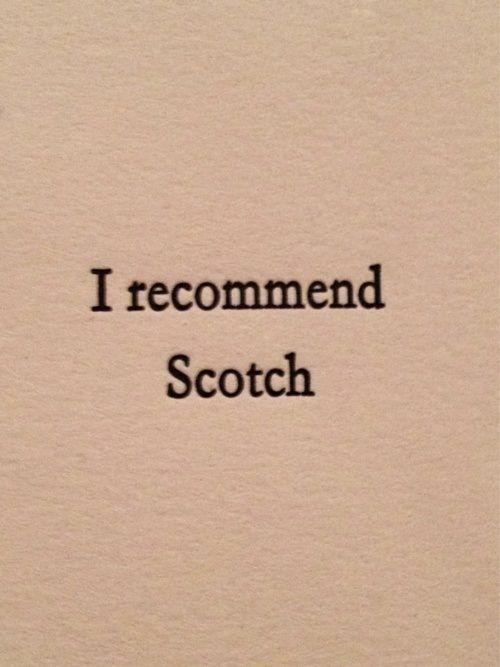 A Single Malt Whisky, like Oban, Edradour, Glenmorange, Glen Livet, 14 year old Arran,  18 year old MacCallan.............................