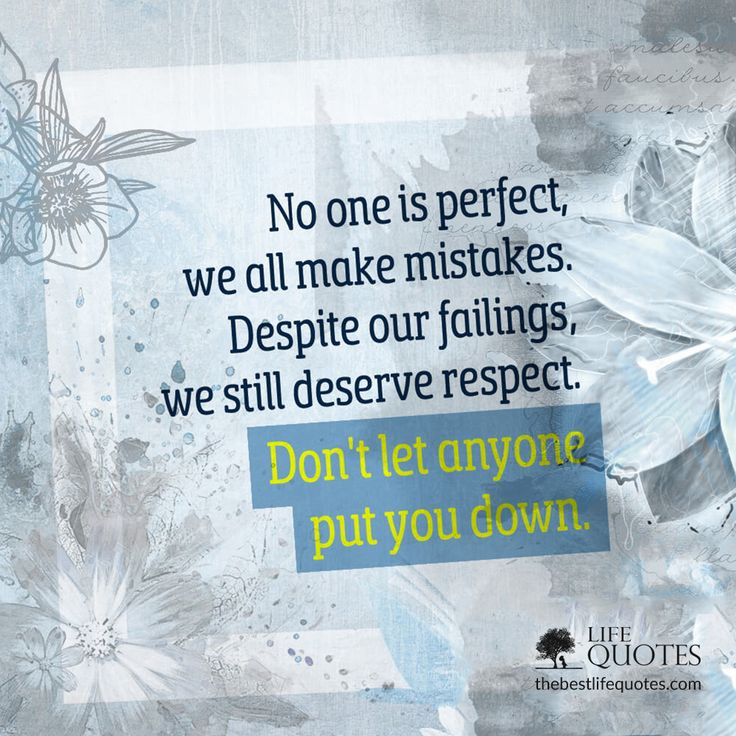 NO ONE IS PERFECT, WE ALL MAKE MISTAKES.