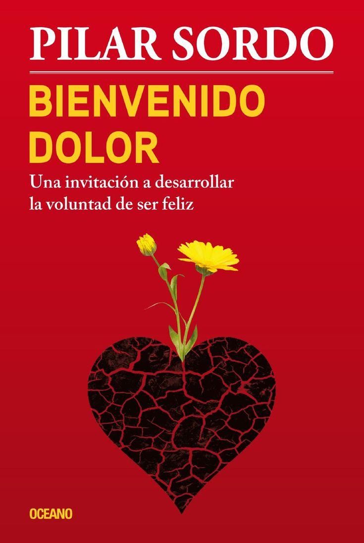 Bienvenido dolor; psicología; emociones; pérdidas; resiliencia; felicidad; Pilar Sordo
