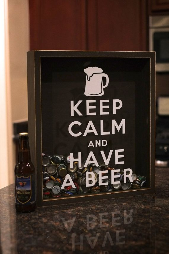 Beer Bottle Cap Holder Shadow Box - Keep Calm and Have A Beer - I wouldn't do it with beer caps but i love this idea
