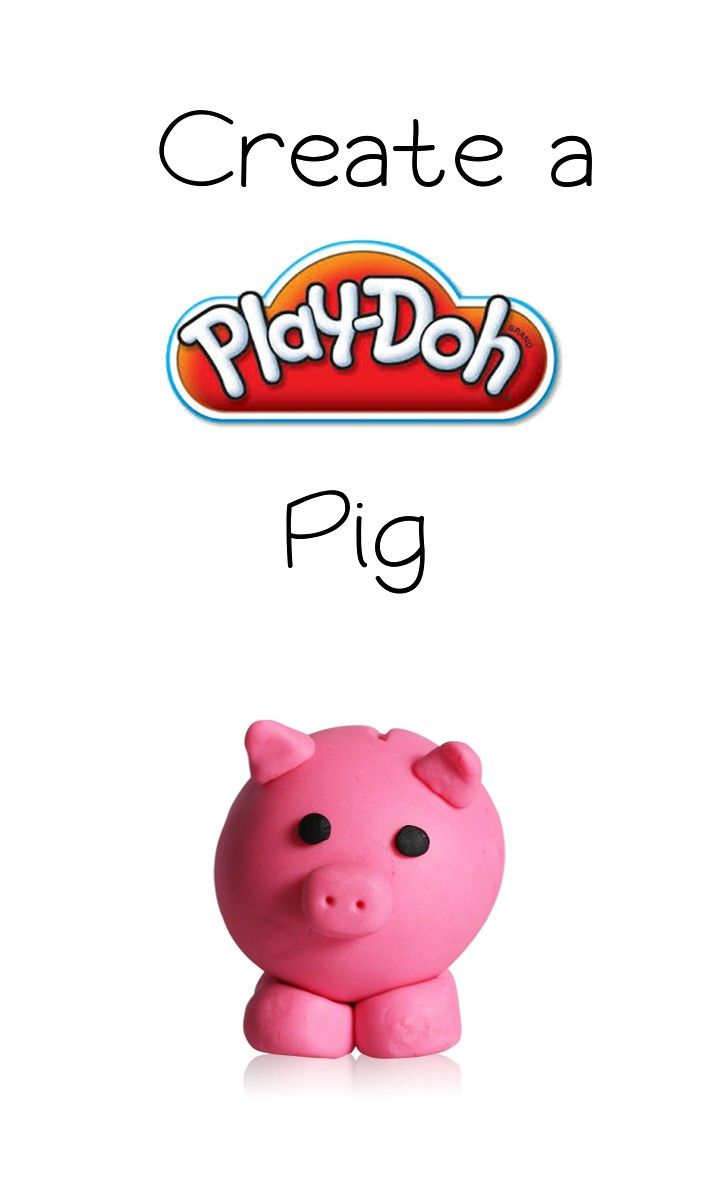 Play-Doh Pig.  Roll a ball of Play-Doh compound into a fun pig