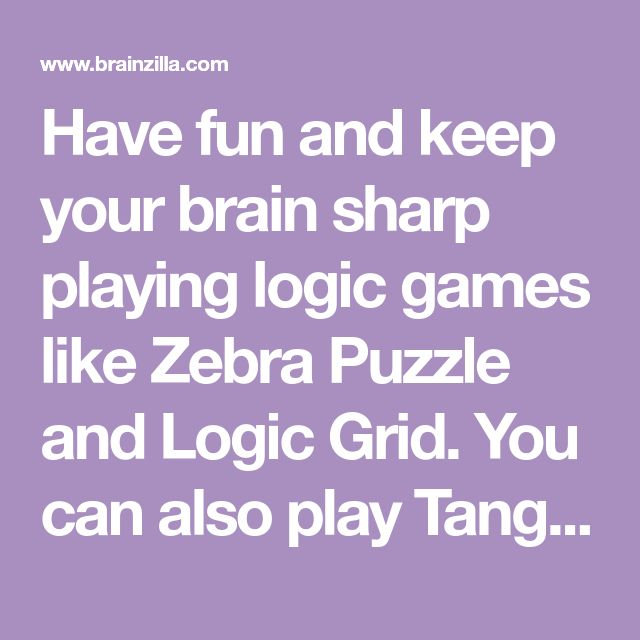 Have fun and keep your brain sharp playing logic games like Zebra Puzzle and Logic Grid. You can also play Tangram, Sudoku, Word Search and Solitaire games.