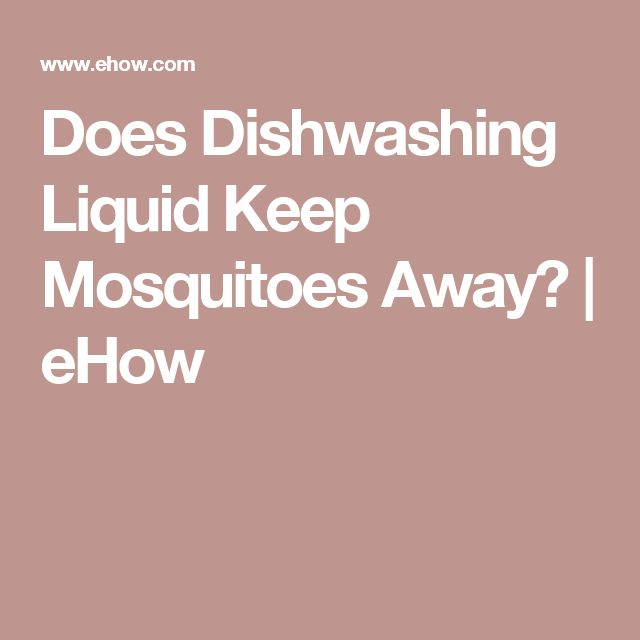 Does Dishwashing Liquid Keep Mosquitoes Away? | eHow