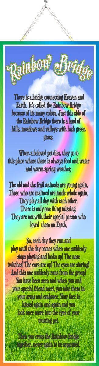 You can show support or find solace after the loss of a pet in the words of the famous Rainbow Bridge sympathy poem. This gorgeous inspirational sign features that often shared poem set against a brea