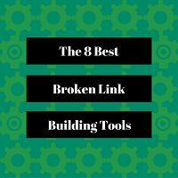 8 Best #BrokenLinkBuilding Tools in the market