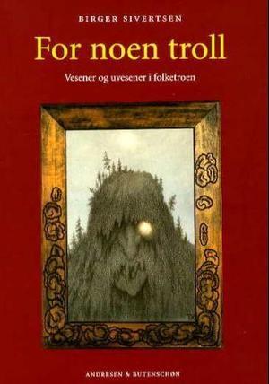 """""""For noen troll - vesener og uvesener i folketroen"""" av Birger Sivertsen"""