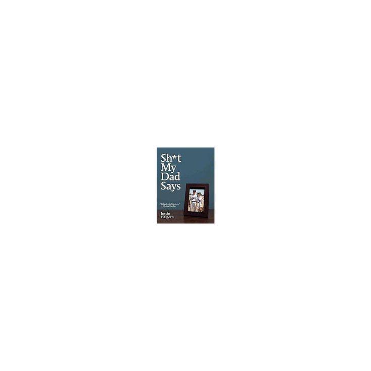 Sh*t My Dad Says (Hardcover) (Justin Halpern)