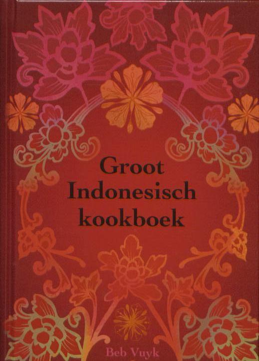 Groot Indonesisch Kookboek door Bep Vuyk.   www.kopgroepbibliotheken.nl