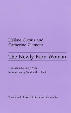 Newly Born Woman (Theory and History of Literature)  by Helene Cixous