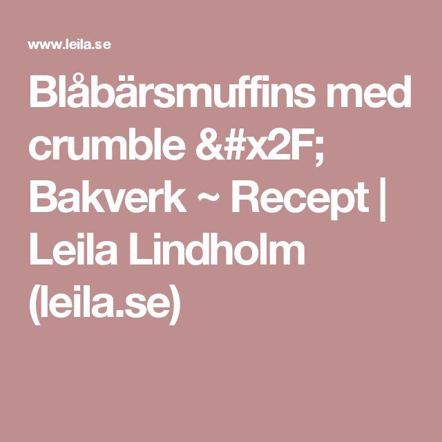 Blåbärsmuffins med crumble / Bakverk ~ Recept | Leila Lindholm (leila.se)