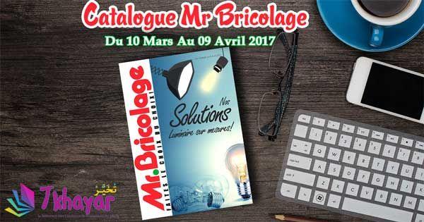 """Catalogue Mr Bricolage Maroc Du 10 Mars Au 09 Avril 2017 contenant 8 pages sous le nom de """"Nos solutions luminaire sur mesures!"""""""