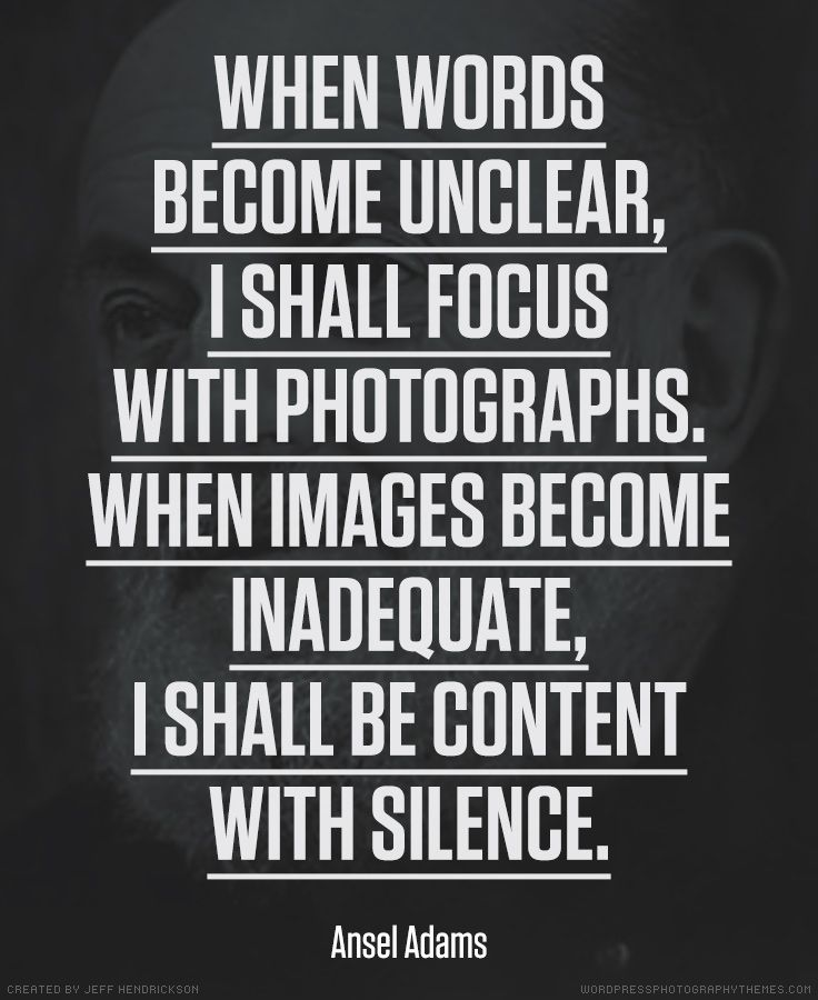 Author Quotes, Motivational Ansel Adams Quotes When Words Become Unclear I Shall Focus With Photographs When Images Become Inadequate I Shall Be Content With Silence ~ Ansel Adams Quotes About Arts and Photography