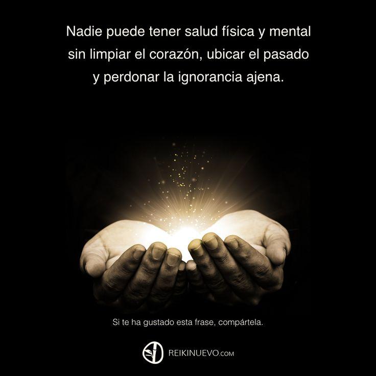 Nadie puede tener salud física y mental sin limpiar el corazón, ubicar el pasado y perdonar la ignorancia ajena.