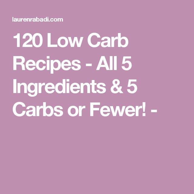 120 Low Carb Recipes - All 5 Ingredients & 5 Carbs or Fewer! -