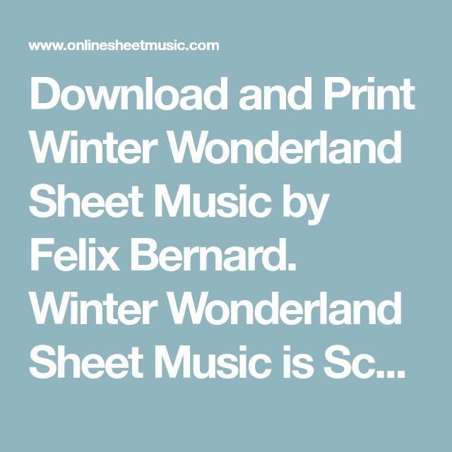 Download and Print Winter Wonderland Sheet Music by Felix Bernard. Winter Wonderland Sheet Music is Scored for Piano/Vocal/Chords