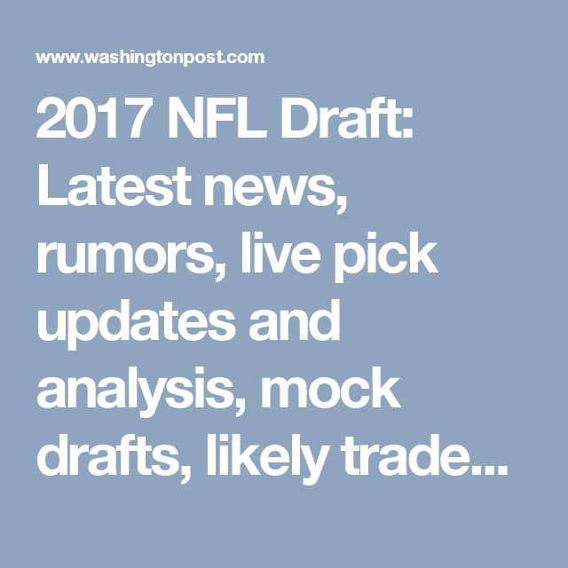 2017 NFL Draft: Latest news, rumors, live pick updates and analysis, mock drafts, likely trades and more - The Washington Post