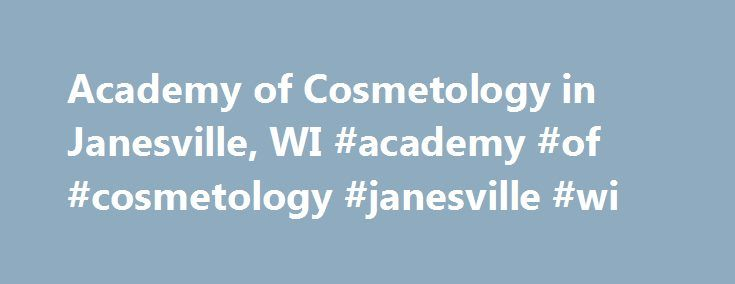 Academy of Cosmetology in Janesville, WI #academy #of #cosmetology #janesville #wi http://spain.remmont.com/academy-of-cosmetology-in-janesville-wi-academy-of-cosmetology-janesville-wi/  Academy of Cosmetology Get more information about Academy of Cosmetology by clicking links below: Located in Janesville, Wisconsin, Academy of Cosmetology is a private school that offers career education for students interested in cosmetology. For the last seven years this school has received its…
