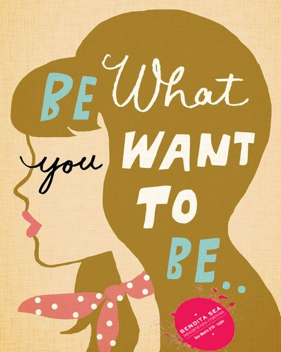 Be what you want to be...