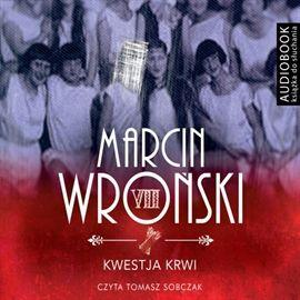 """Marcin Wroński, """"Kwestja krwi"""", Warszawa 2015. Jedna płyta CD. 9 godz. 15 min. Czyta Tomasz Sobczak."""